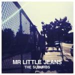 Mr. Little Jeans - The Suburbs